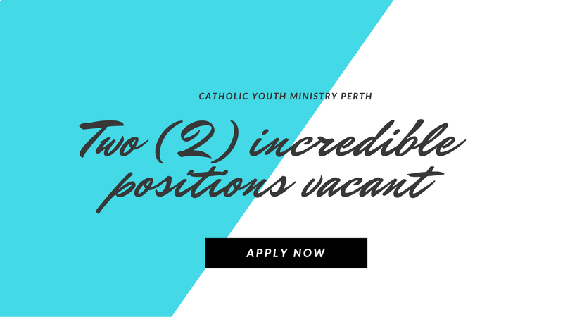 Catholic Youth Ministry Perth incredible positions vacant apply now